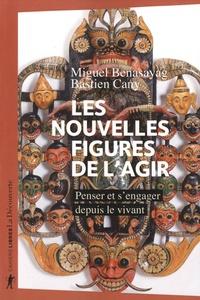 Miguel Benasayag et Bastien Cany - Les nouvelles figures de l'agir - Penser et s'engager depuis le vivant.