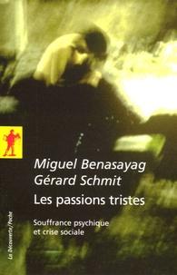 Miguel Benasayag et Gérard Schmidt - Les passions tristes - Souffrance psychique et crise sociale.