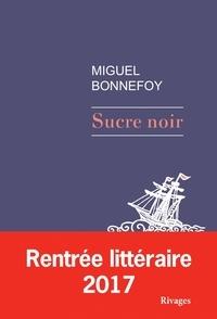 Ebook mobi télécharger Sucre noir par Miguel Bonnefoy iBook PDB RTF (Litterature Francaise) 9782743640620