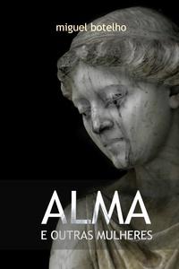 Miguel Botelho - Alma e Outras Mulheres.