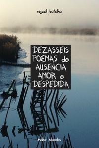 Miguel Botelho - Dezasseis Poemas de Ausência, Amor e Despedida.