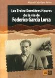 Miguel Caballero Pérez - Les treize dernières heures de la vie de Federico Garcia Lorca.