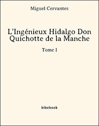 Miguel Cervantes - L'Ingénieux Hidalgo Don Quichotte de la Manche - Tome I.