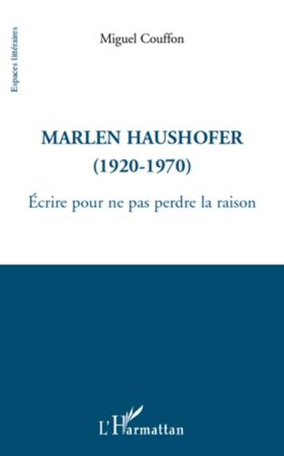 Miguel Couffon - Marlen Haushofer - Ecrire pour ne pas perdre la raison.