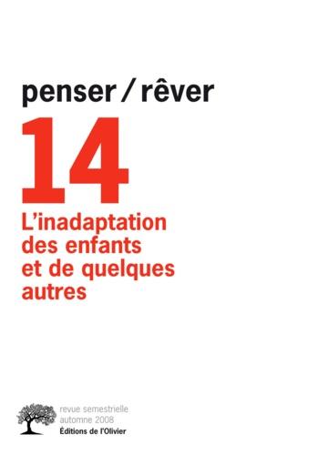 Penser/Rêver N° 14, automne 2008 L'inadaptation des enfants et de quelques autres