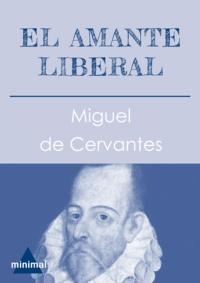 Miguel De Cervantes - El amante liberal.