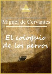 Miguel De Cervantes - El coloquio de los perros.