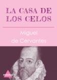 Miguel De Cervantes - La casa de los celos.