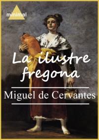 Miguel De Cervantes - La ilustre fregona.