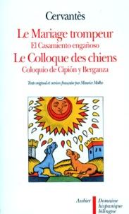 Miguel de Cervantès - Le mariage trompeur. et Le colloque des chiens.