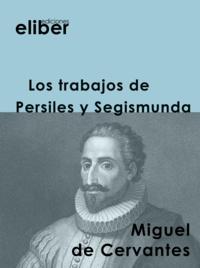 Miguel de Cervantès - Los trabajos de Persiles y Segismunda.
