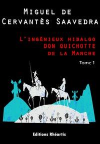 Miguel de Cervantes Saavedra - L'ingénieux hidalgo DON QUICHOTTE de la Manche - T1.