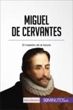 Miguel de Cervantes - El maestro de la locura.