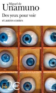 Miguel de Unamuno - Des yeux pour voir - Et autres contes.