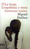 Miguel Delibes - La bruja Leopoldina y otras historias reales.