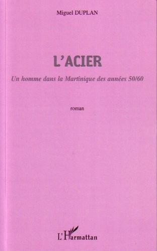 Miguel Duplan - L'Acier - Un homme dans la Martinique des années 50/60.