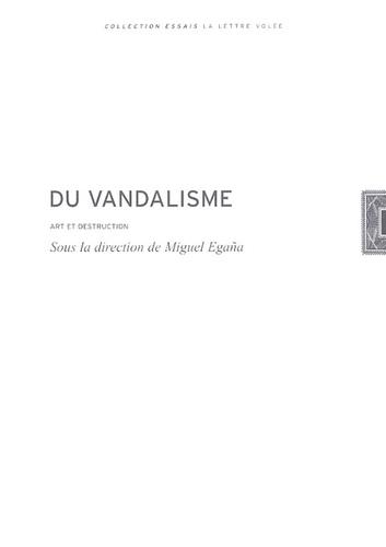 Miguel Egaña - Du vandalisme - Art et destruction.