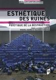 Miguel Egaña et Olivier Schefer - Esthétique des ruines - Poïétique de la destruction.