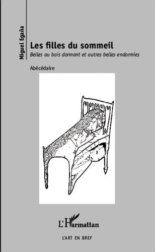 Miguel Egaña - Les filles du sommeil - Belles au bois dormant et autres belles endormies.
