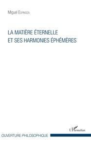 Miguel Espinoza - La matière éternelle et ses harmonies éphémères.