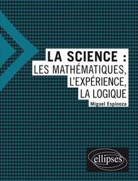 Miguel Espinoza - La science - Les mathématiques, l'expérience, la logique.