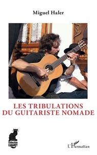 Miguel Haler - Les tribulations du guitariste nomade.
