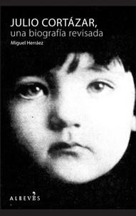 Miguel Herráez - Julio Cortázar - Una biografía revisada.