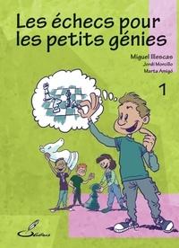 Miguel Illescas et Jordi Morcillo - Les échecs pour les petits génies - Tome 1.