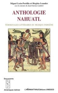 Miguel-Leon Portilla et Birgitta Leander - Anthologie nahuatl - Témoignages littéraires du Mexique indigène.