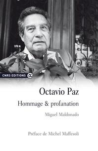 Miguel Maldonado - Octavio Paz - Hommage & profanation.