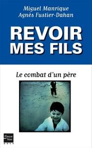 Miguel Manrique et Agnès Fustier - Revoir mes fils - Le combat d'un père.