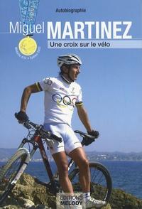 Miguel Martinez - Une croix sur le vélo.