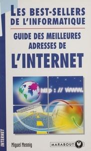 Miguel Mennig - Guide des meilleures adresses de l'Internet - 1000 adresses fantastiques, les meilleurs sites francophones, les sites américains les plus populaires, les sites plébiscités par les netsurfeurs.