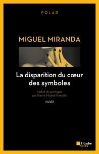 Miguel Miranda - La disparition du coeur des symboles.