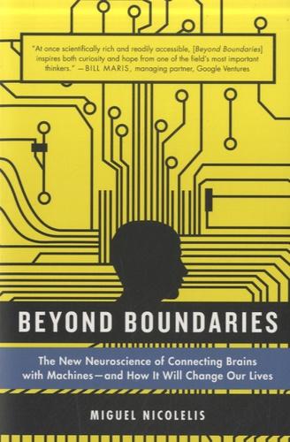 Miguel Nicolelis - Beyond Boundaries.