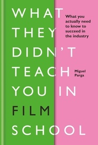 Miguel Parga - What They Didn't Teach You in Film School.