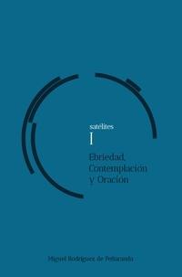 Miguel Rodríguez de Peñaranda - satélites I Ebriedad, Contemplación, Oración.