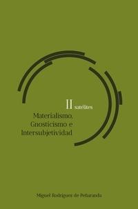 Miguel Rodríguez de Peñaranda - satélites II Materialismo, Gnosticismo, Intersubjetividad.