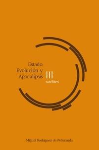 Miguel Rodríguez de Peñaranda - satélites III Estado, Evolución, Apocalipsis.