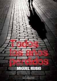 Miguel Rubio - Todos los años perdidos.