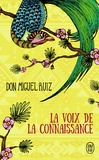 Miguel Ruiz - La voix de la connaissance - Un livre de sagesse toltèque, un guide pratique vers la paix intérieure.