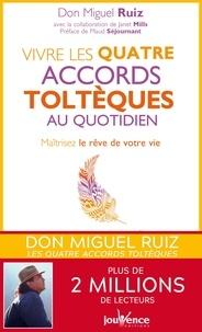 Miguel Ruiz - Vivre les quatre accords toltèques au quotidien - Maîtrisez le rêve de votre vie.