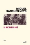 Miguel Sanches Neto et Daniel Mathias - La machine de bois.