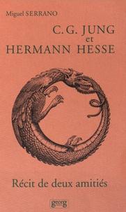 Miguel Serrano - C.G. Jung et Hermann Hesse - Récit de deux amitiés.