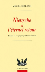 Miguel Serrano - Nietzsche et l'éternel retour.