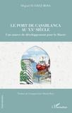 Miguel Suarez Bosa - Le port de Casablanca au XXe siècle - Une source de développement pour le Maroc.