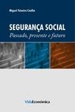 Miguel Teixeira Coelho - Segurança Social - Passado, Presente e Futuro.