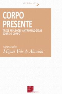 Miguel Vale de Almeida - Corpo Presente - Treze reflexões antropólogicas sobre o corpo.