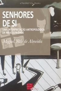 Miguel Vale de Almeida - Senhores de Si - Uma interpretação antropológica da masculinidade.