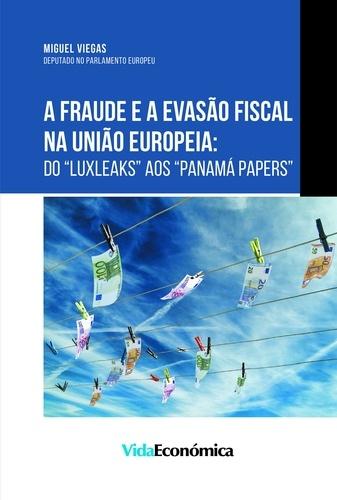 A Fraude e a Evasão Fiscal na União Europeia. do Luxleaks aos Panama Papers
